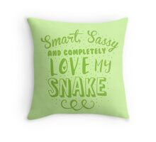 Smart, Sassy and completely love my SNAKE Throw Pillow