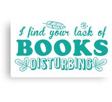 I find your lack of books disturbing Canvas Print