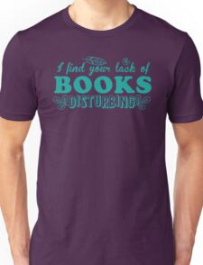 I find your lack of books disturbing Unisex T-Shirt