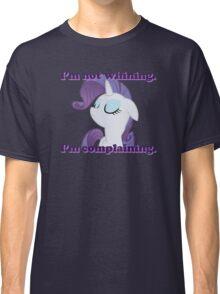 I'm not whining.  I'm complaining. Classic T-Shirt