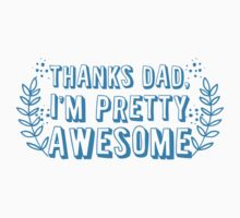 Thanks DAD I'm pretty AWESOME Kids Clothes