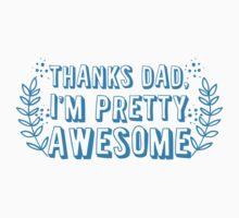 Thanks DAD I'm pretty AWESOME Kids Tee