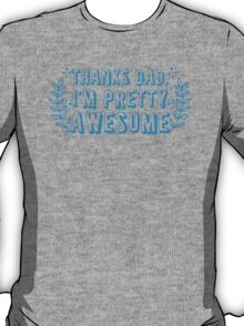 Thanks DAD I'm pretty AWESOME T-Shirt