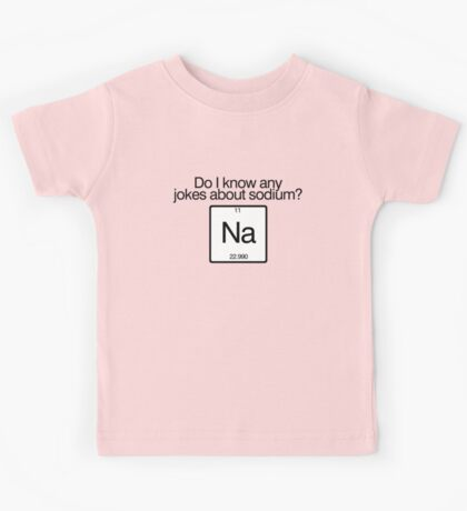 Do i know any jokes about sodium? Kids Tee