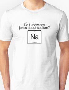 Do i know any jokes about sodium? T-Shirt