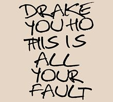 ÐRAKE YOU HO THIS IS ALL YOUR FAULT Womens Fitted T-Shirt