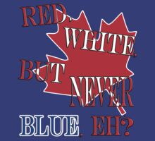 Red, White, But NEVER Blue, Eh? T-Shirt