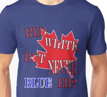 Red, White, But NEVER Blue, Eh? Unisex T-Shirt