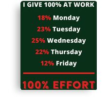 I Give 100% At Work  Canvas Print