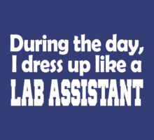 during the day i dress up like a LAB ASSISTANT by prav0989