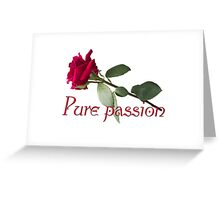 Pure passion Greeting Card