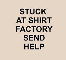 Stuck at Shirt Factory Send Help Unisex T-Shirt