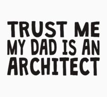 Trust Me My Dad Is An Architect Kids Clothes