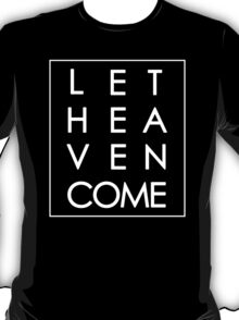 Let Heaven Come - White T-Shirt