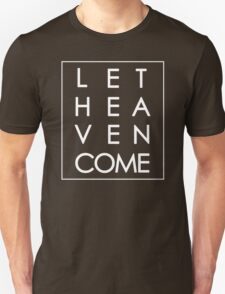 Let Heaven Come - White Unisex T-Shirt