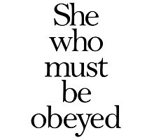 SHE, She who must be obeyed! My Wife? Lady in Charge? Photographic Print