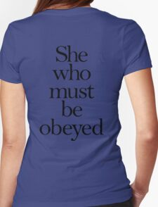 SHE, She who must be obeyed! My Wife? Lady in Charge? Womens Fitted T-Shirt