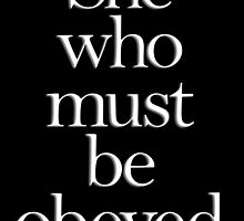 SHE, She who must be obeyed! My Wife? In Charge? White type by TOM HILL - Designer