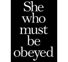 SHE, She who must be obeyed! My Wife? In Charge? White type Photographic Print