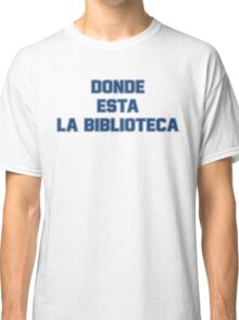 Donde Esta Classic T-Shirt