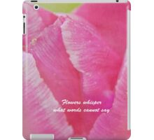 Flowers Whisper What Words Cannot Say iPad Case/Skin