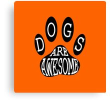 Dogs Are Awesome Typography  Canvas Print