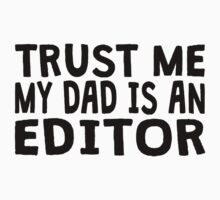 Trust Me My Dad Is An Editor Kids Clothes