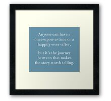 Anyone can have a once-upon a time or a happily-ever-after Framed Print