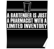 A BARTENDER IS JUST A PHARMACIST WITH A LIMITED INVENTORY Poster