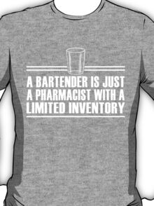 A BARTENDER IS JUST A PHARMACIST WITH A LIMITED INVENTORY T-Shirt