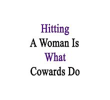 Hitting A Woman Is What Cowards Do  by supernova23