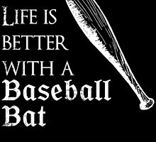 LIFE IS BETTER WITH A BASEBALL BAT by fandesigns