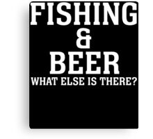 FISHING & BEER WHAT ELSE IS THERE Canvas Print