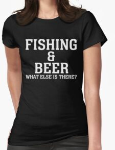 FISHING & BEER WHAT ELSE IS THERE Womens Fitted T-Shirt