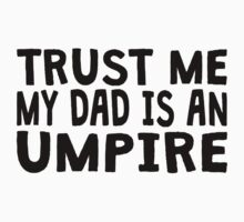 Trust Me My Dad Is An Umpire Kids Clothes