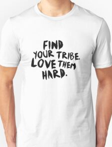 Find your tribe. Unisex T-Shirt