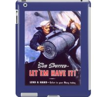 Propaganda Poster WWII ~ Sub Spotted Let Em Have It ~ World War 2 ~ 0506 iPad Case/Skin