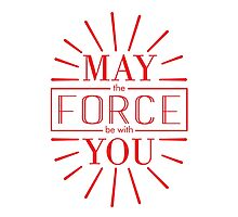 May the Force be with you (10) Photographic Print