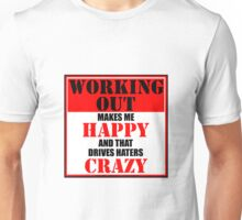 Working Out Makes Me Happy And That Drives Haters Crazy Unisex T-Shirt