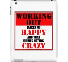 Working Out Makes Me Happy And That Drives Haters Crazy iPad Case/Skin