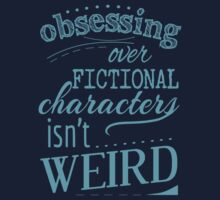 obsessing over fictional characters isn't weird by FandomizedRose