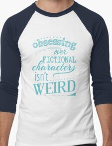 obsessing over fictional characters isn't weird Men's Baseball ¾ T-Shirt