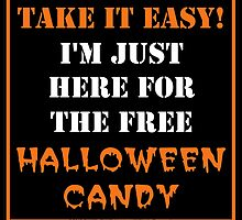 Take It Easy! I'm Just Here For The Free Halloween Candy by cmmei