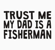 Trust Me My Dad Is A Fisherman Kids Clothes
