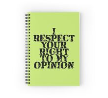 Respect Your Right to My Opinion Spiral Notebook