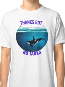 Thanks But No Tanks Classic T-Shirt