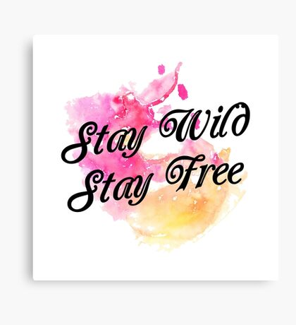 Stay Wild, Stay Free Canvas Print