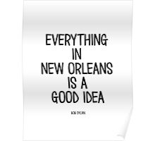 Everything In New Orleans Is A Good Idea Poster