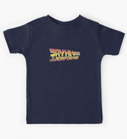 Say Hi To Your Mom For Me Kids Tee