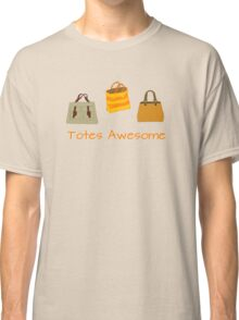 Totes Awesome Classic T-Shirt